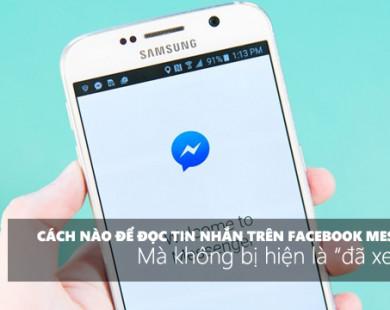 """3 cách để đọc tin nhắn trên Facebook Messenger mà không bị hiện là """"đã xem trộm"""""""